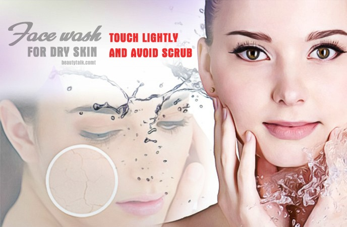 face wash for dry skin - touch lightly and avoid scrub