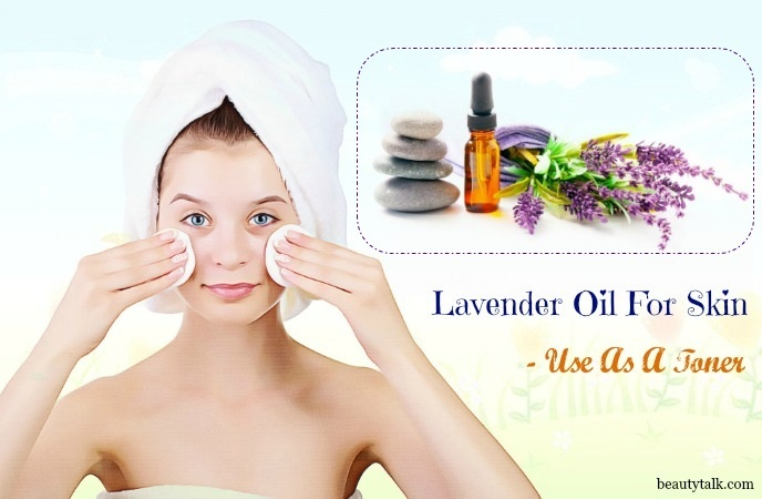lavender oil for skin - use as a toner