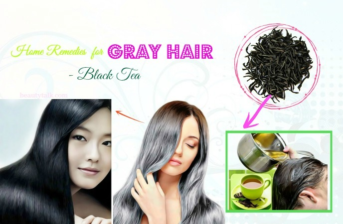 home remedies for gray hair coverage - black tea