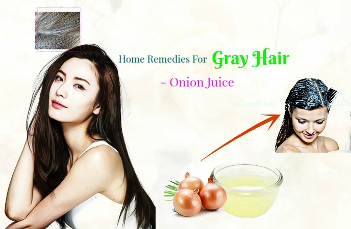home remedies for gray hair in early age - onion juice