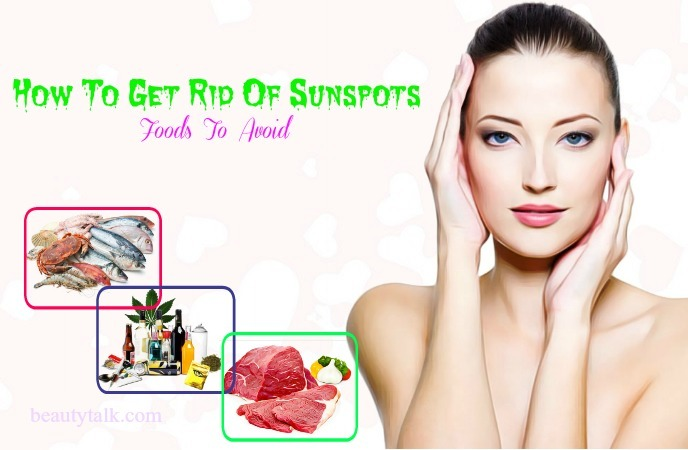 how to get rid of sunspots on face -foods to avoid