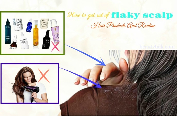 ways on how to get rid of flaky scalp - hair products and routine