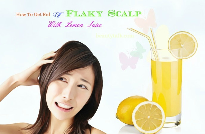how to get rid of flaky scalp at home - lemon juice